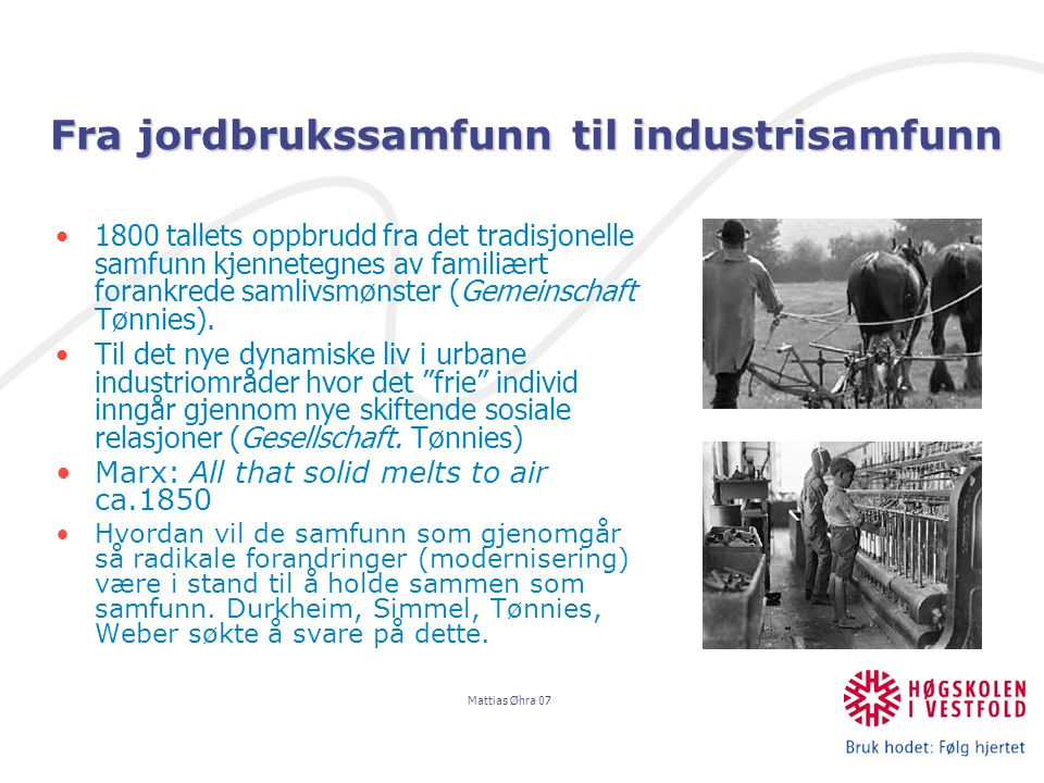Mattias Øhra 07 I industrisamfunnet var arbeidsprosessen oppdelt og arbeidet var automatisert.