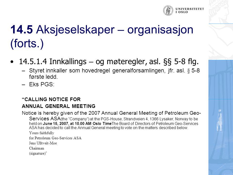 14.5 Aksjeselskaper – organisasjon (forts.) 14.5.1.5 Saklig kompetanse –Se ovenfor punkt 14.5.1.2 om at generalforsamlingen er selskapets øverste myndighet 14.5.1.6 Saksbehandling: Stemmerett og kapitalrepresentasjon – Asl.