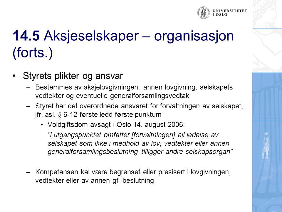 14.5 Aksjeselskaper – organisasjon (forts.) – Styrets kompetanse kan være begrenset eller presisert i lovgivningen, vedtekter eller av annen gf- beslutning Eks §§ 3-4 og 3-5 om krav til selskapets egenkapital Vedtektenes virksomhetsangivelse (asl.