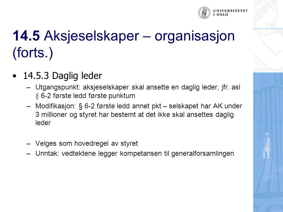 14.5 Aksjeselskaper – organisasjon (forts.) Daglig leders plikter og ansvar - § 6-14 – Avgrensningen av det nærmere innholdet i uttrykket daglige ledelse må skje på bakgrunn av asl.