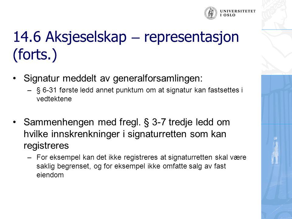 14.6 Aksjeselskap – representasjon (forts.) 14.6.2.3 Daglig leders representasjon utad –Personell kompetanse: Daglig leder representerer selskapet utad, jfr.