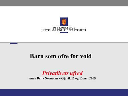 Privatlivets ufred Anne Brita Normann – Gjøvik 12 og 13 mai 2009 Barn som ofre for vold.