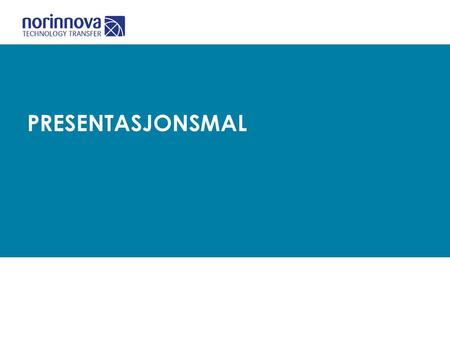 Presentasjonsmal Norinnova Technology Transfer AS.