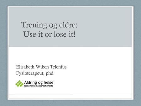 Trening og eldre: Use it or lose it!