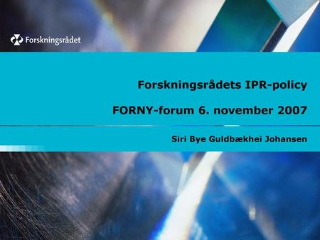 Forskningsrådets IPR-policy FORNY-forum 6. november 2007