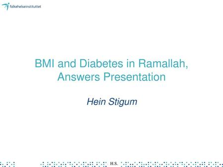 BMI and Diabetes in Ramallah, Answers Presentation