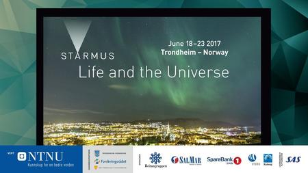 STARMUSFESTIVALEN «Life And The Universe» Trondheim 18.–23. juni 2017