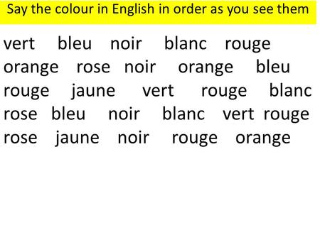 Vert bleu noir blanc rouge orange rose noir orange bleu rouge jaune vert rouge blanc rose bleu noir blanc vert rouge rose jaune noir rouge orange Say the.