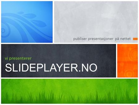 vi presenterer SLIDEPLAYER.NO