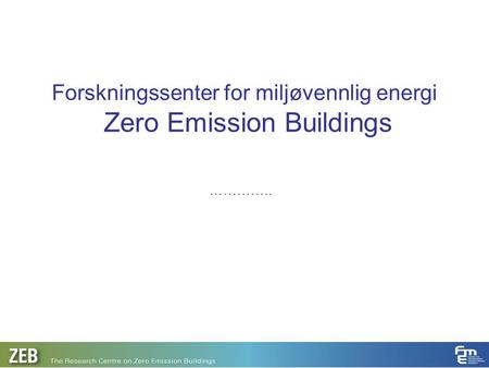 Forskningssenter for miljøvennlig energi Zero Emission Buildings …………..