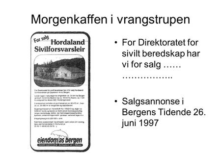 Morgenkaffen i vrangstrupen •For Direktoratet for sivilt beredskap har vi for salg …… …………….. •Salgsannonse i Bergens Tidende 26. juni 1997.