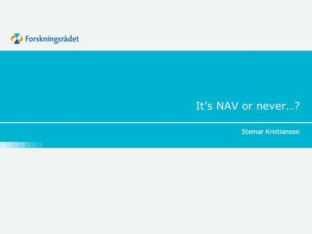 It's NAV or never…? Steinar Kristiansen.
