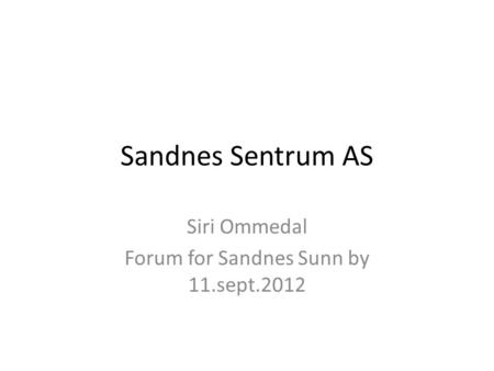 Sandnes Sentrum AS Siri Ommedal Forum for Sandnes Sunn by 11.sept.2012.