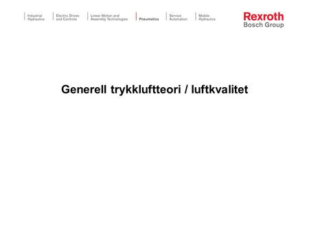 Generell trykkluftteori / luftkvalitet. ©All rights reserved by Bosch Rexroth AG, even and especially in cases of proprietary rights applications. We.