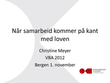 Når samarbeid kommer på kant med loven Christine Meyer VBA 2012 Bergen 1. november.