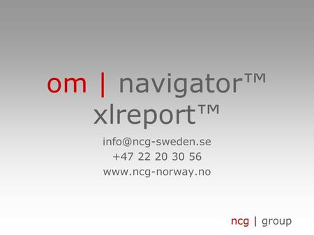 ncg | group om | navigator™ xlreport™ +47 22 20 30 56