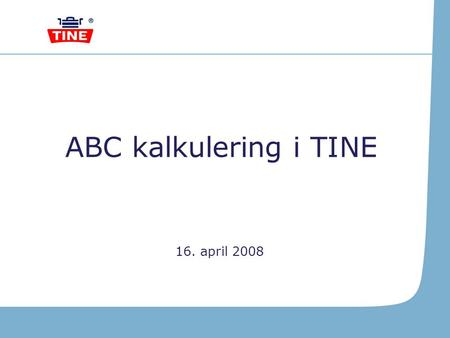 ABC kalkulering i TINE 16. april 2008.