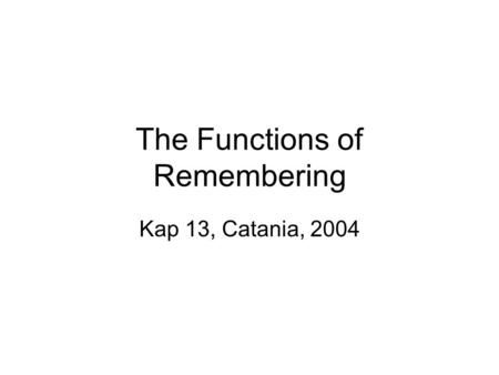 The Functions of Remembering Kap 13, Catania, 2004.