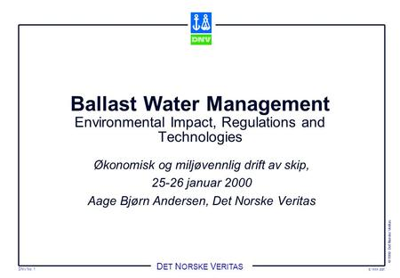 DNV No. 1 © 1998 Det Norske Veritas q:\xxx.ppt D ET N ORSKE V ERITAS Ballast Water Management Environmental Impact, Regulations and Technologies Økonomisk.