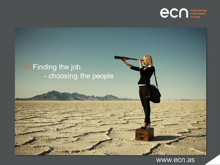 >> Finding the job - choosing the people www.ecn.as.