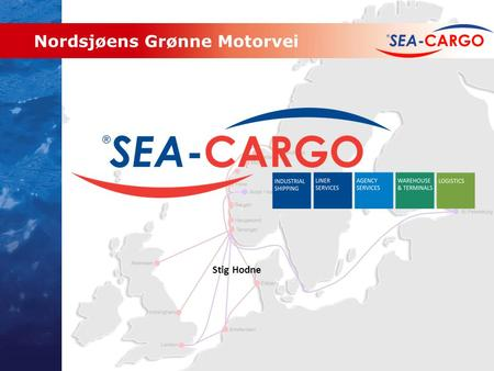Stig Hodne Nordsjøens Grønne Motorvei. SEA-CARGO Eierstruktur AGENCIES NORWAY AGENCIES UKAGENCIES EUROPE SEA-CARGO AGENCIES (owned subsidiaries) SEA-CARGO.