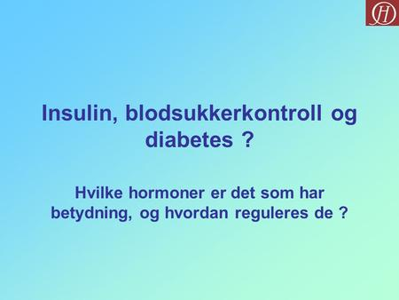 Insulin, blodsukkerkontroll og diabetes ?