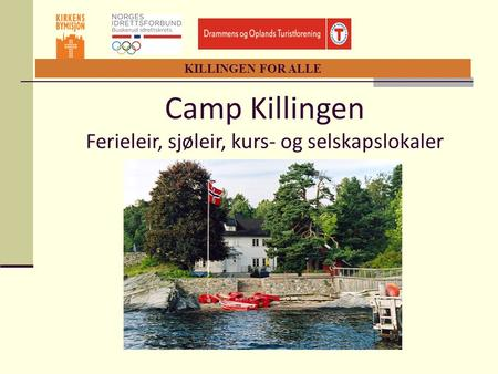 KILLINGEN FOR ALLE Camp Killingen Ferieleir, sjøleir, kurs- og selskapslokaler.