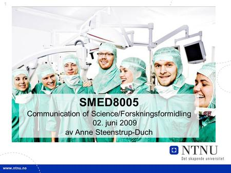 1 SMED8005 Communication of Science/Forskningsformidling 02. juni 2009 av Anne Steenstrup-Duch.