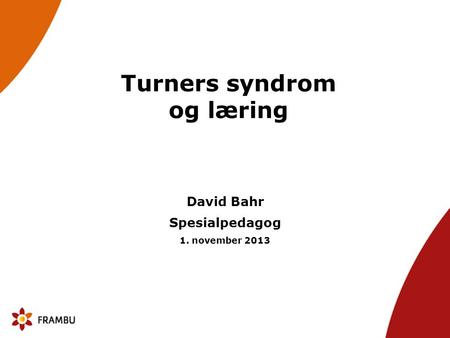 Turners syndrom og læring David Bahr Spesialpedagog 1. november 2013.