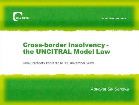 Cross-border Insolvency - the UNCITRAL Model Law Konkursrådets konferanse 11. november 2009 Advokat Siv Sandvik.