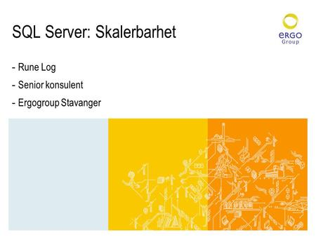 SQL Server: Skalerbarhet - Rune Log - Senior konsulent - Ergogroup Stavanger.