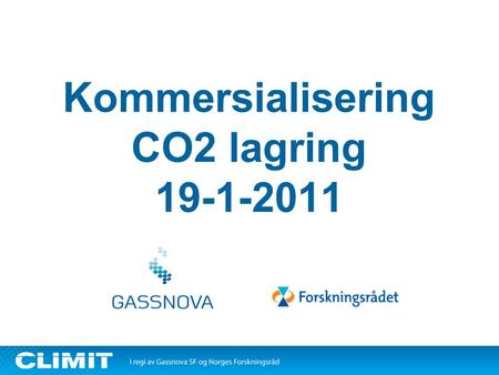 Kommersialisering CO2 lagring 19-1-2011. 2 Kommersialisering CO 2 lagring.