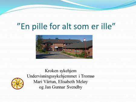 """En pille for alt som er ille"""