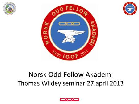Norsk Odd Fellow Akademi Thomas Wildey seminar 27.april 2013