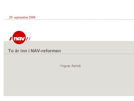 To år inn i NAV-reformen 29. september 2008 Yngvar Åsholt.
