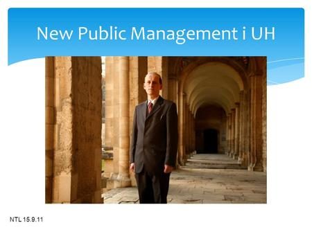 NTL 15.9.11 New Public Management i UH. NTL 15.9.11.