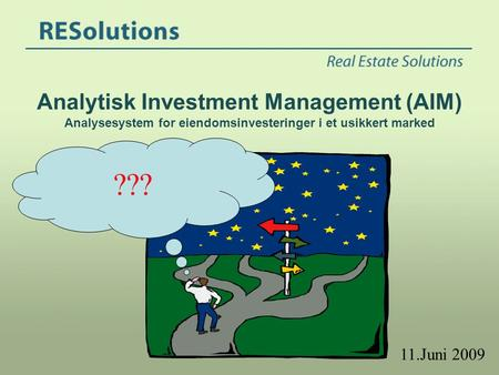 Analytisk Investment Management (AIM) Analysesystem for eiendomsinvesteringer i et usikkert marked ??? 11.Juni 2009.