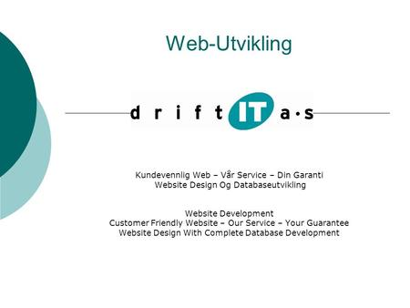 Web-Utvikling Kundevennlig Web – Vår Service – Din Garanti Website Design Og Databaseutvikling Website Development Customer Friendly Website – Our Service.