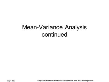 TIØ4317 Empirical Finance: Financial Optimization and Risk Management Mean-Variance Analysis continued.