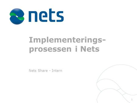 Implementerings- prosessen i Nets Nets Share - Intern 1.