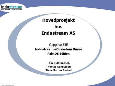 Hovedprosjekt hos Industream AS Oppgave 33E Industream eCosystem Buyer PalmOS Edition Tom Gulbrandsen Thomas Gundersen Stein Morten Rustad.