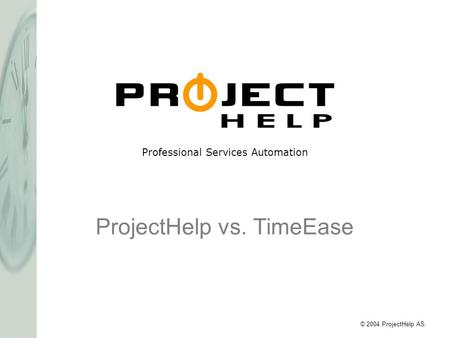 Professional Services Automation © 2004 ProjectHelp AS. ProjectHelp vs. TimeEase.