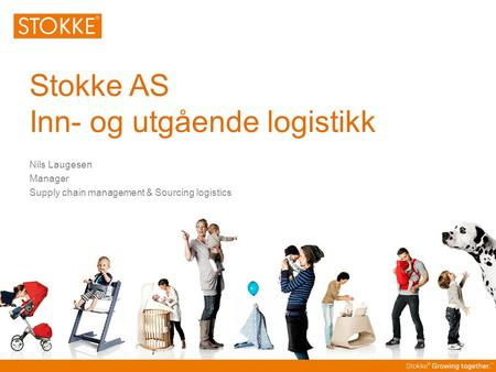 Stokke AS Inn- og utgående logistikk Nils Laugesen Manager Supply chain management & Sourcing logistics.