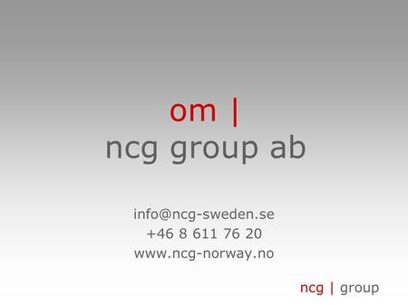 Ncg | group om | ncg group ab +46 8 611 76 20