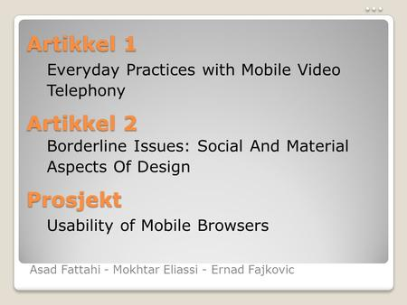Artikkel 1 Everyday Practices with Mobile Video Telephony Borderline Issues: Social And Material Aspects Of Design Usability of Mobile Browsers Artikkel.