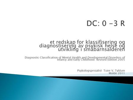 Et redskap for klassifisering og diagnostisering av psykisk helse og utvikling i småbarnsalderen Diagnostic Classification of Mental Health and Developmental.