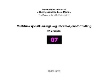 Multifunksjonell lærings- og informasjonsformidling 07 Gruppen New Business Forms in e-Business and Media ‹‹e-Media›› Final Report of the NICe Project.