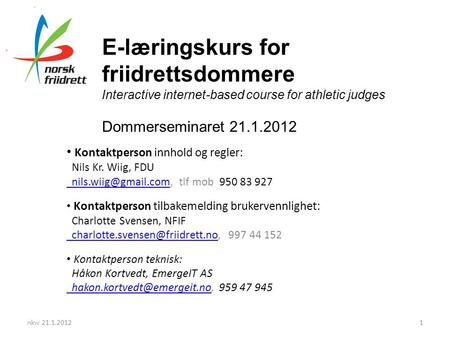 E-læringskurs for friidrettsdommere Interactive internet-based course for athletic judges Dommerseminaret 21.1.2012 Kontaktperson innhold og regler: