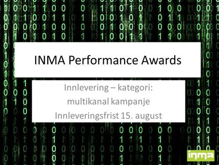 INMA Performance Awards Innlevering – kategori: multikanal kampanje Innleveringsfrist 15. august.