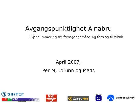 April 2007, Per M, Jorunn og Mads